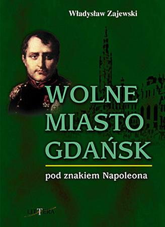 Wolne Miasto Gdańsk pod znakiem Napoleona
